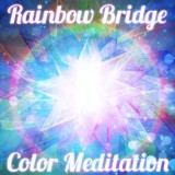 Rainbow Bridge Color Meditation