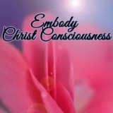 Embody Christ Consciousness