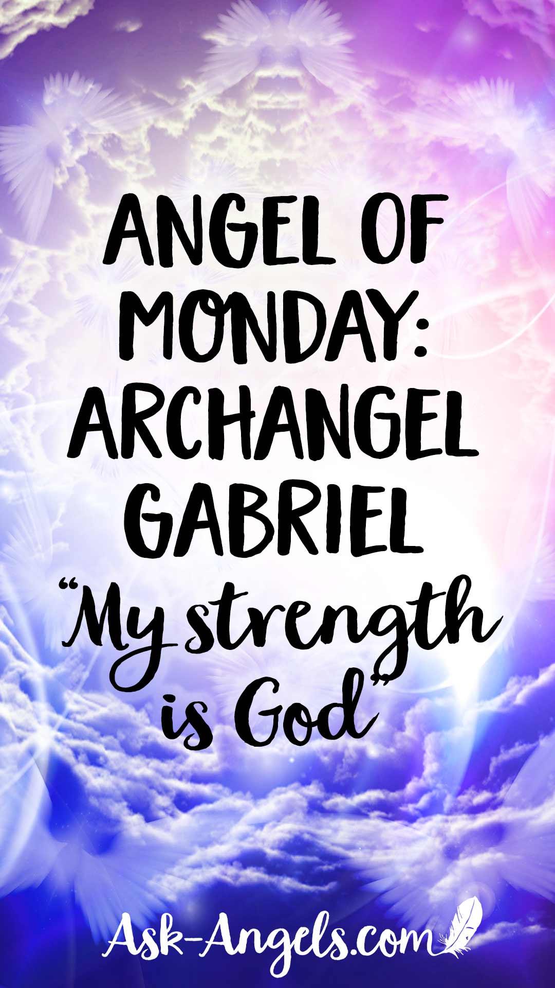 Angel of Monday- Archangel Gabriel- My strength is God