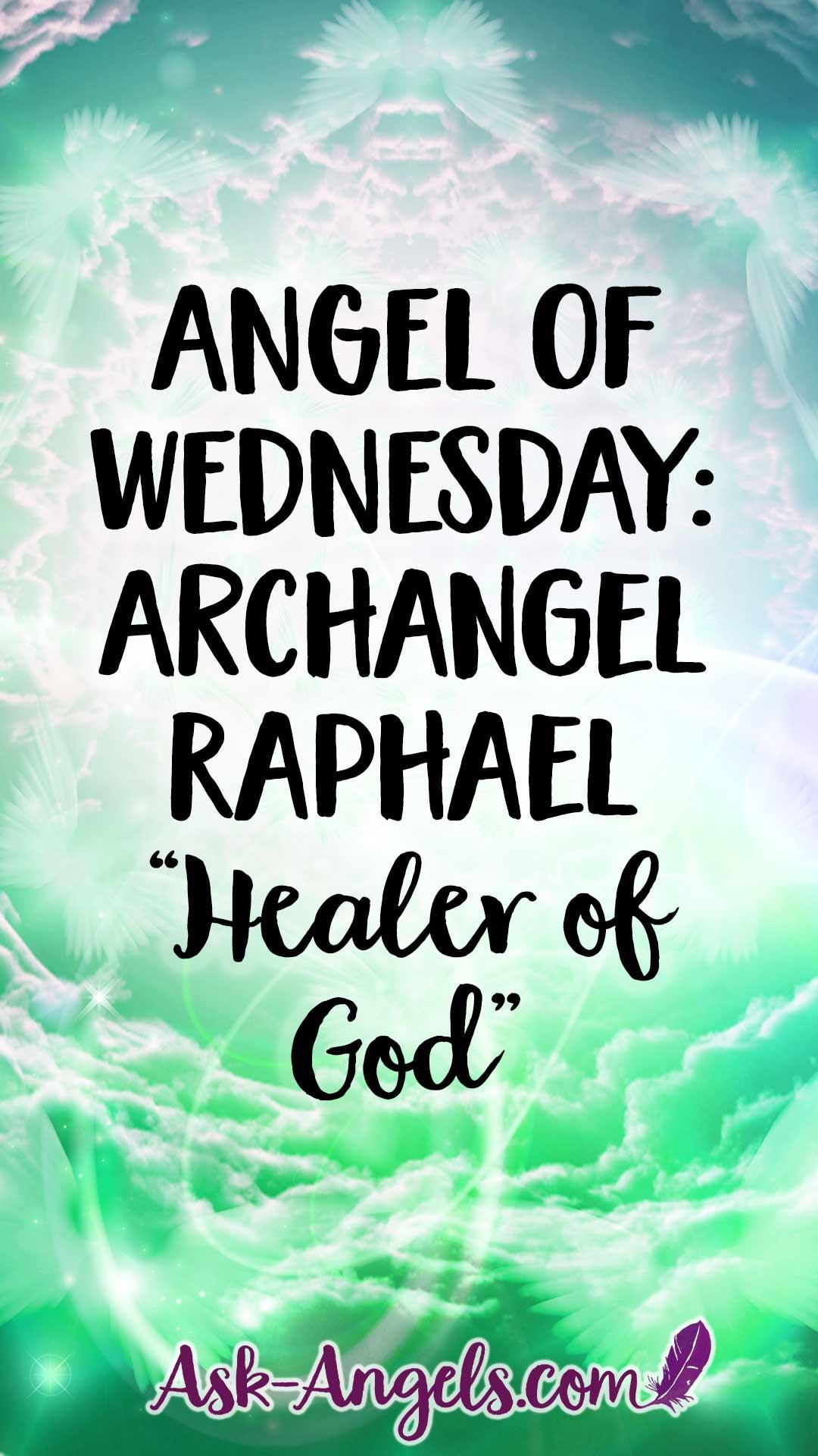 Angel of Wednesday - Archangel Raphael - Healer of God