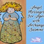 April Angel Messages with Archangel Jasmine