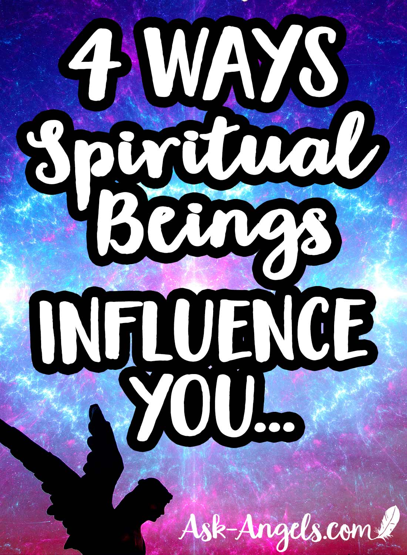 4 Ways Spiritual Beings Influence You