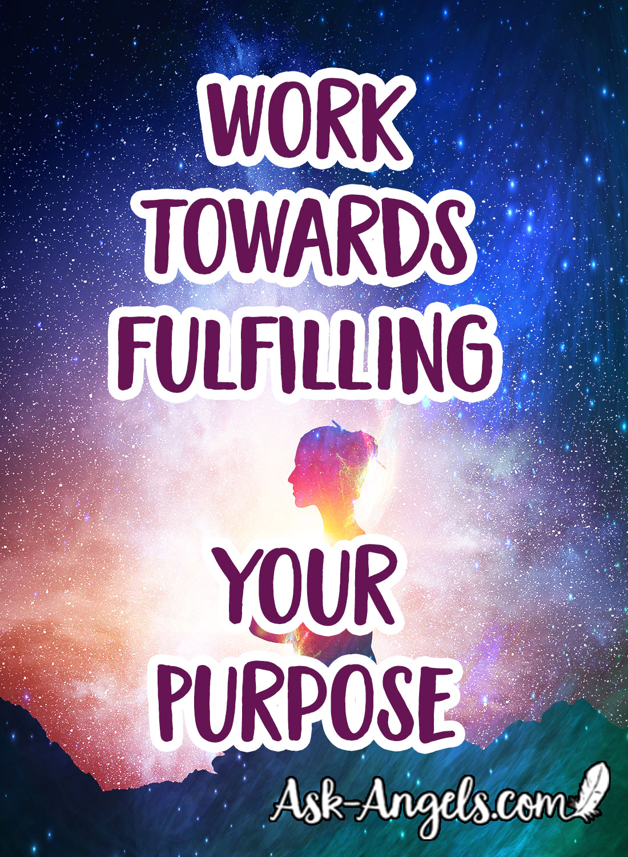 work towards fulfilling your purpose